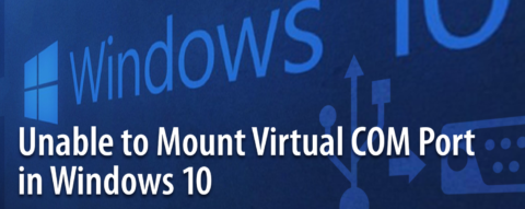 Unable to Mount Virtual COM Port in Windows 10